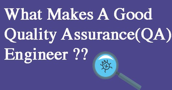What makes a good Quality Assurance Engineer